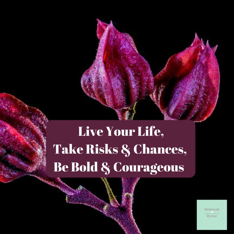 Live Your Life, Takes Risks And Chances, Be Bold And Courageous DBpsychology 6