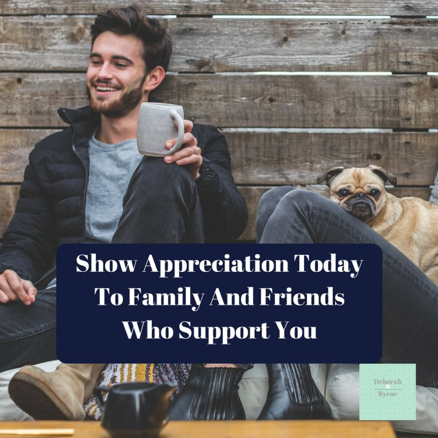 Show Appreciation Today To Family and Friends Who Support You DBpsychology 2