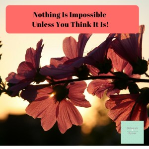 Nothing Is Impossible Unless You Think It Is