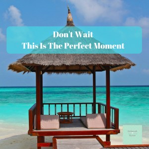 Dont Wait This Is The Perfect Moment DBpsychology 19
