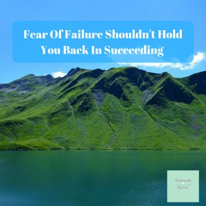 Fear Of Failure Shouldn't Hold You Back In Succeeding DBpsychology 7