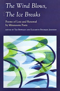 The Wind Blows, The Ice Breaks: Poems of Loss and Renewal. Nodin Press, 2010. Contributor. book cover