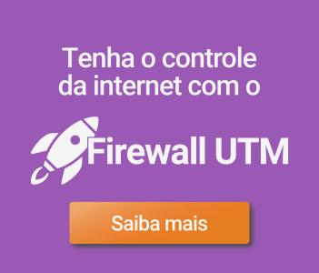 Controle da internet com o Firewall UTM Saiba mais