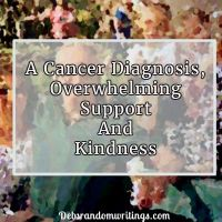 Cancer Diagnosis, Overwhelming Support And Kindness