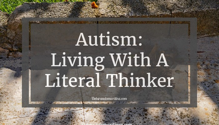 Autism: Living With A Literal Thinker