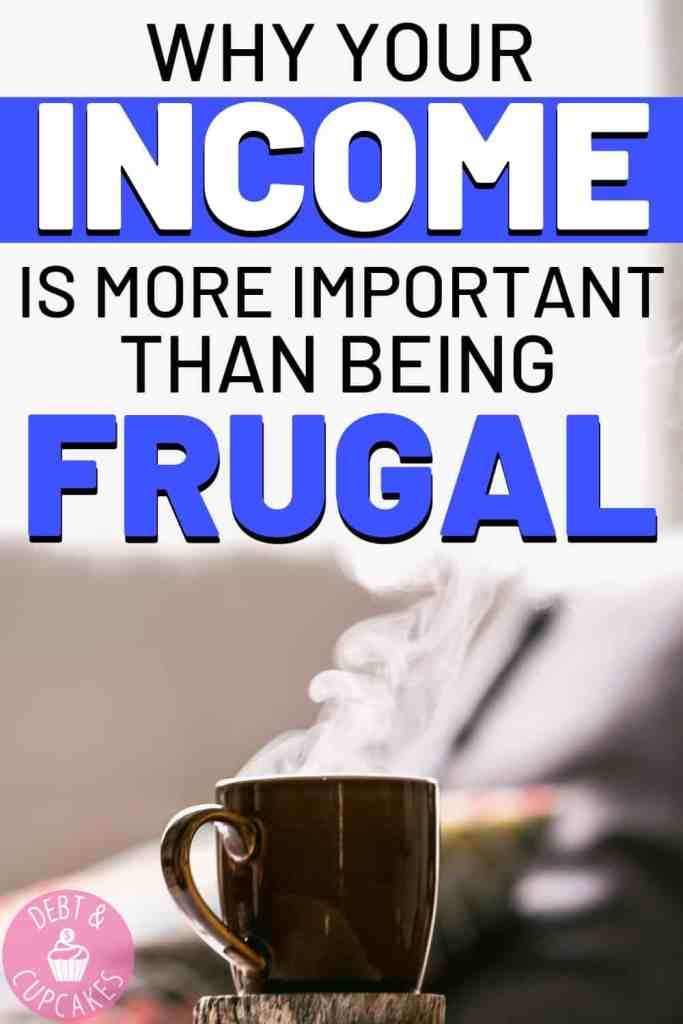 Why your income is more important than being frugal