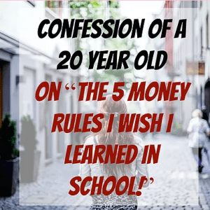 "Confession of a 20 year old on ""The 5 Money rules I wish I learned in school!"""