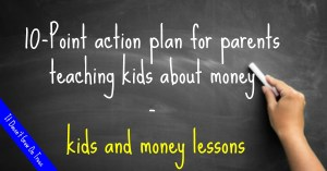 10-Point action plan for parents teaching kids about money – kids and money lessons