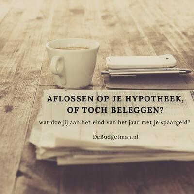 Aflossen op je hypotheek, of toch beleggen- DeBudgetman.nl