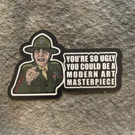 The Gunny-  You're so ugly Vinyl Decal