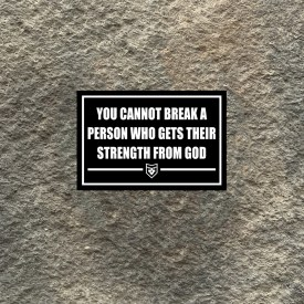 You cannot break a person who gets their strength from God Vinyl Decal