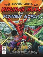 The Adventures of the Wrong Man and Power Girl by Alexander London
