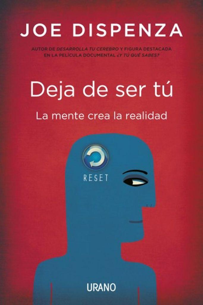 [PDF] Deja de ser tú, La mente crea la realidad