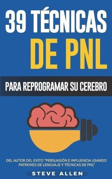 Reprograme su Cerebro, 39 técnicas de PNL,
