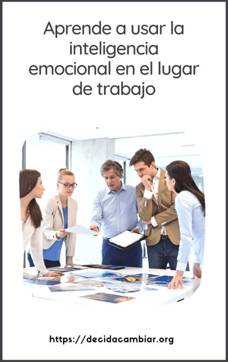 Aprende a usar la inteligencia emocional en tu lugar de trabajo