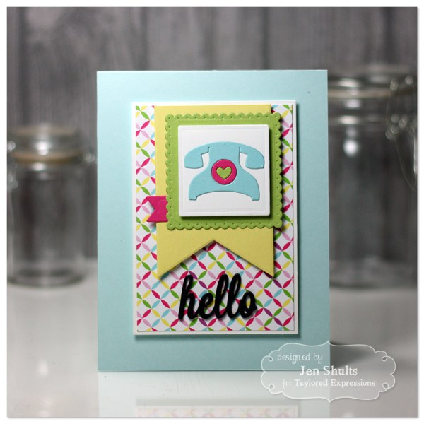 Hello by Jen Shults, Stamps, dies and cardstock from Taylored Expressions