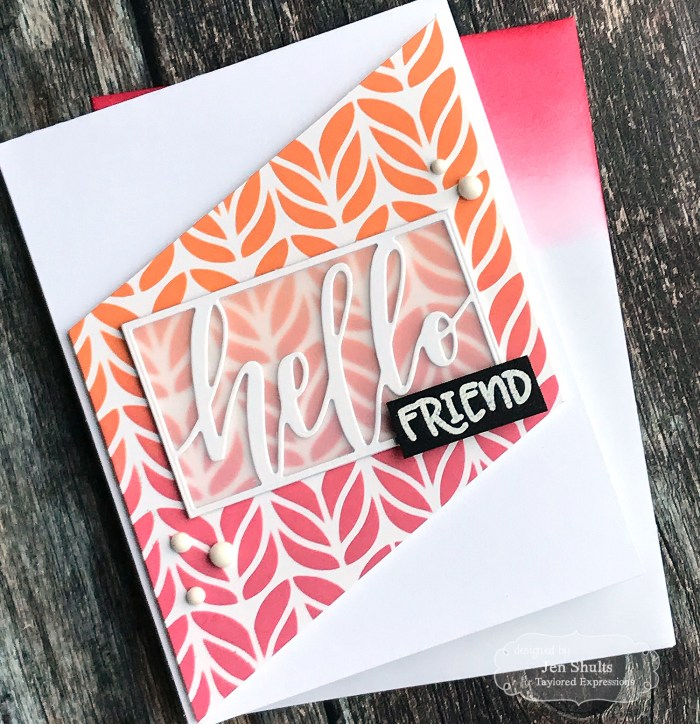 Hello Friend, handmade card by Jen Shults, ink blending, stenciling, die cuts, Taylored Expressions