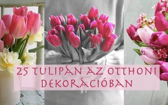 25 tulipán az otthoni dekorációban