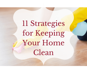 11 Strategies for Keeping Your Home Clean!!