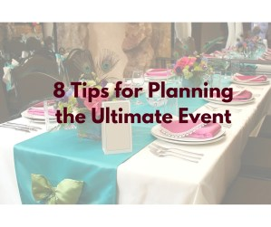 8 Tips For Planning the Ultimate Event