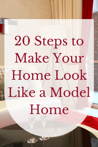 Your Model Home: 20 Steps To Make Your Home Look Like A Model Home