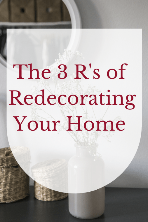 The Three Easy and Effective Rs of Redecorating Your Home