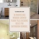 36 Marvelous Wooden Shower Floor Tiles Designs Ideas For Bathroom Remodel