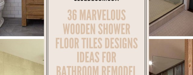 36 Marvelous Wooden Shower Floor Tiles Designs Ideas For Bathroom Remodel