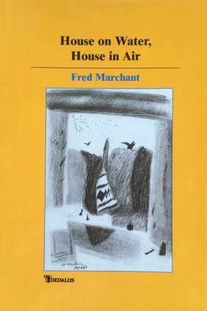 House on Water, House in Air. Fred Marchant