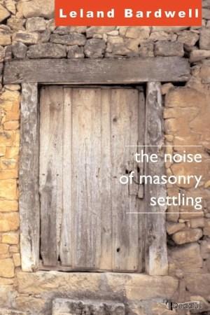 The Noise of Masonry Settling. Leland Bardwell