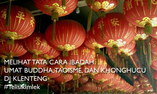 feat1 - Telisik Imlek, Melihat Tata Cara Ibadah Umat Buddha, Taoisme, dan Khonghucu di Klenteng