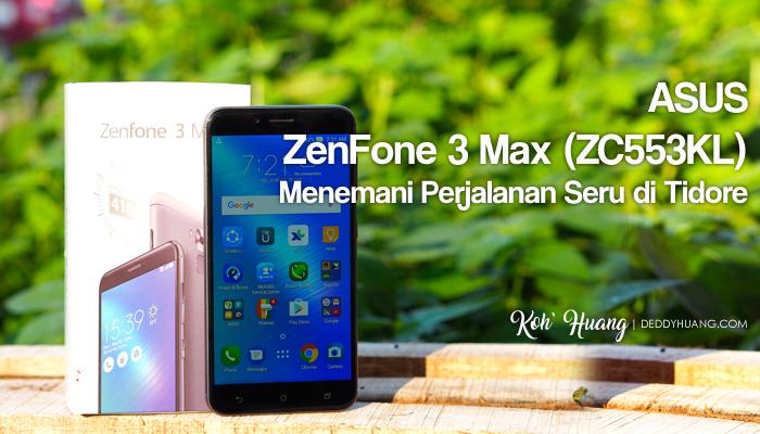 feature zenfone3max1 - ASUS ZenFone 3 Max (ZC553KL) Menemani Perjalanan Seru di Tidore