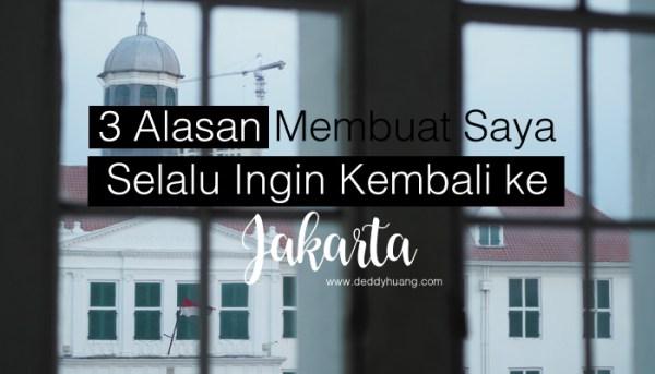 3 Alasan Membuat Saya Selalu Ingin Kembali ke Jakarta