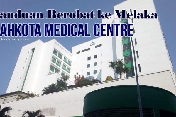 Panduan Berobat ke Melaka : Mahkota Medical Centre