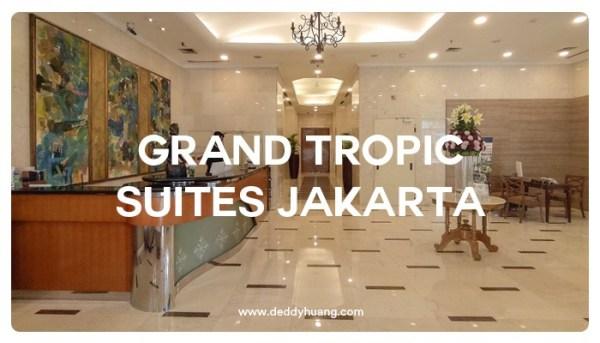 Grand Tropic Suites : Apartemen Nuansa Tropis di Jakarta Barat