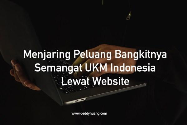 Menjaring Peluang Bangkitnya Semangat UKM Indonesia Lewat Website