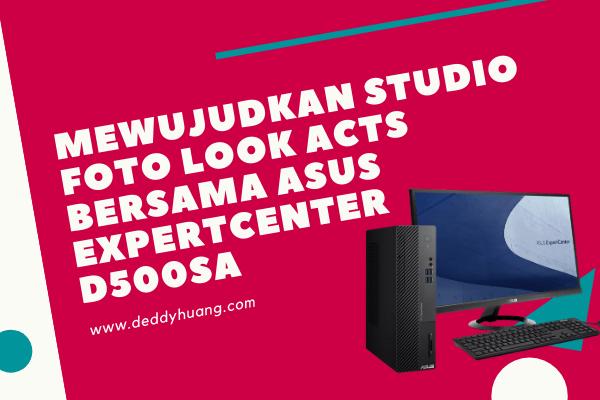 Mewujudkan Studio Foto Look Acts Bersama PC Desktop ASUS ExpertCenter D500SA