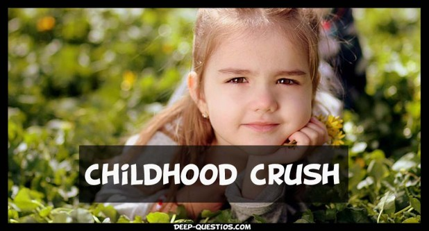childhood crush deep questions to ask a girl