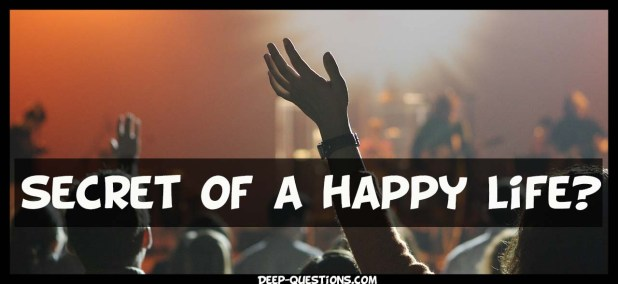 secret of a happy life on Deep questions to ask a girl