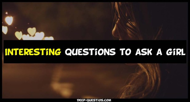 interesting questions to ask a girl
