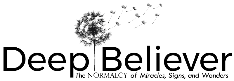 Deep Believer – The Normalcy of Miracles, Signs, and Wonders
