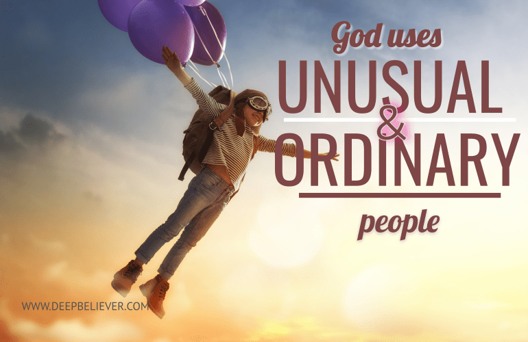 God Often Uses Unusual, Ordinary People To Do His Extraordinary Works