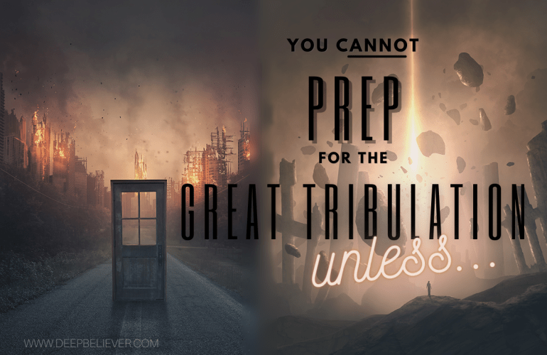 You Cannot Prep for the Great Tribulation Unless