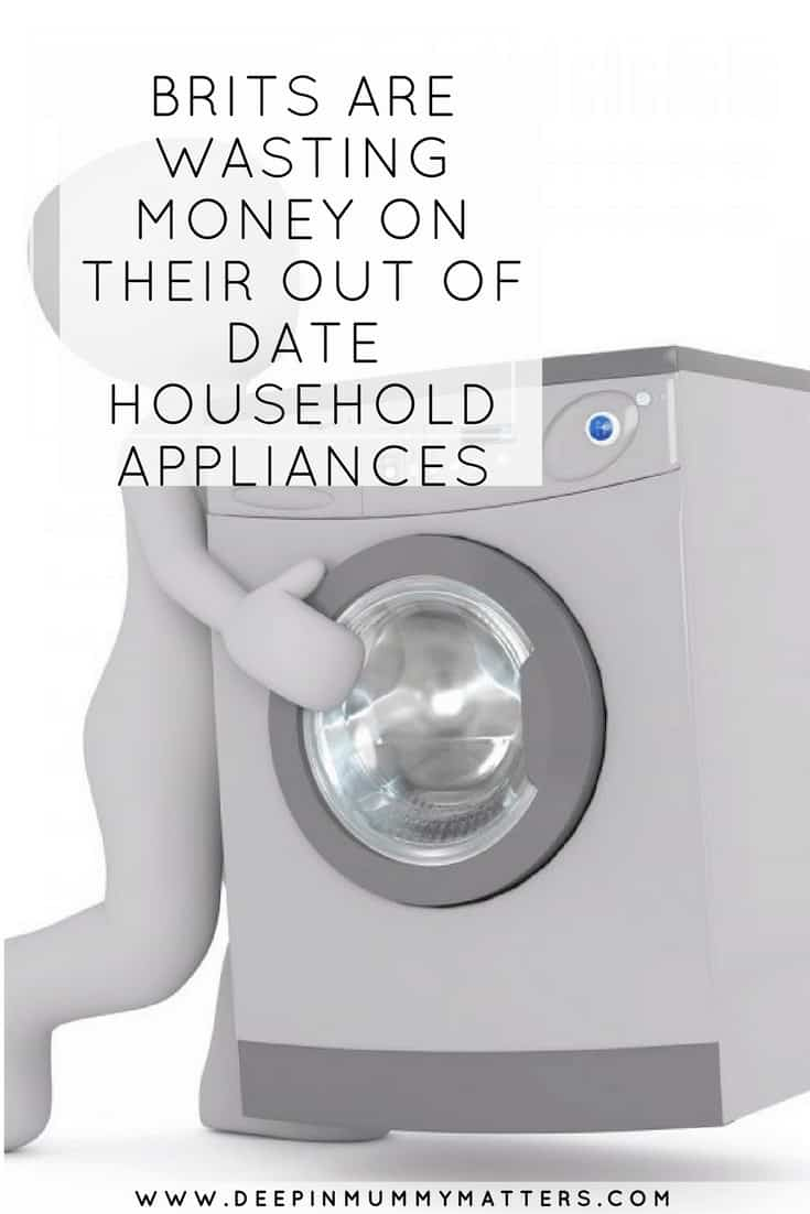 BRITS ARE WASTING MONEY ON THEIR OUT OF DATE HOUSEHOLD APPLIANCES