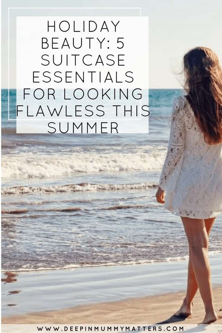 HOLIDAY BEAUTY: 5 SUITCASE ESSENTIALS FOR LOOKING FLAWLESS THIS SUMMER