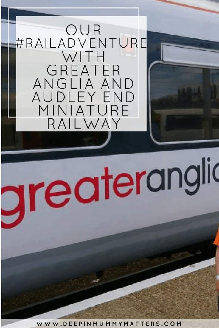 OUR #RAILADVENTURE WITH GREATER ANGLIA AND AUDLEY END MINIATURE RAILWAY
