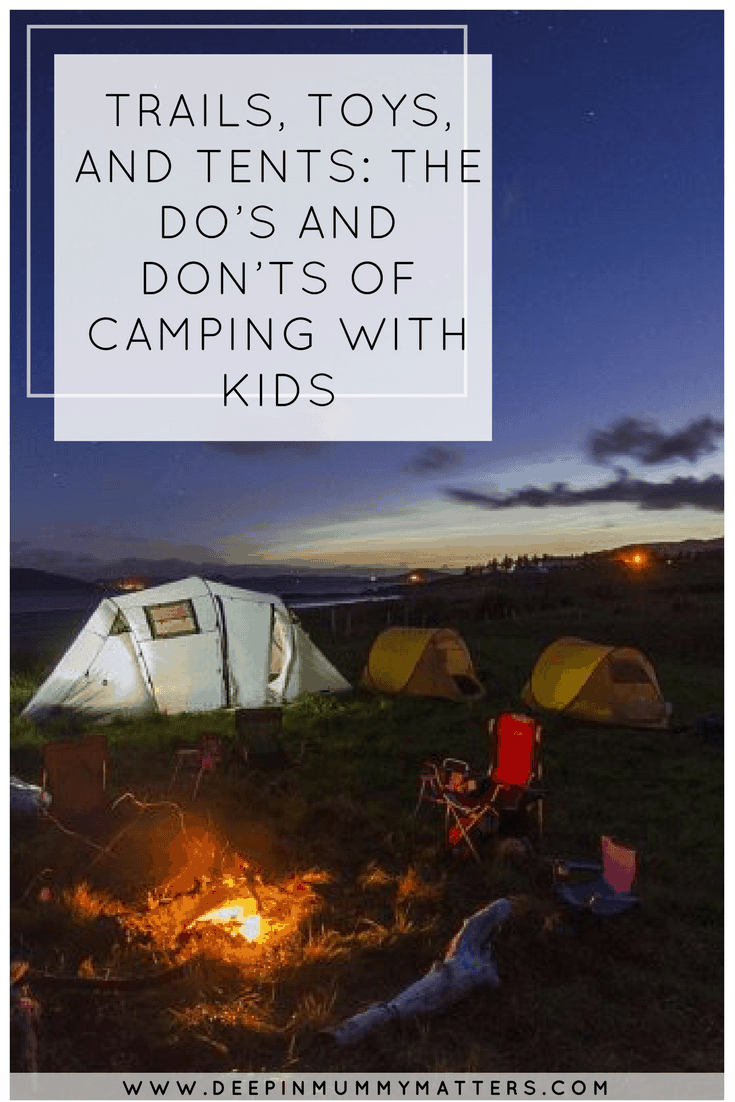 TRAILS, TOYS, AND TENTS: THE DO'S AND DON'TS OF CAMPING WITH KIDS