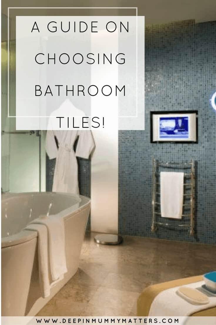 A GUIDE ON CHOOSING BATHROOM TILES!