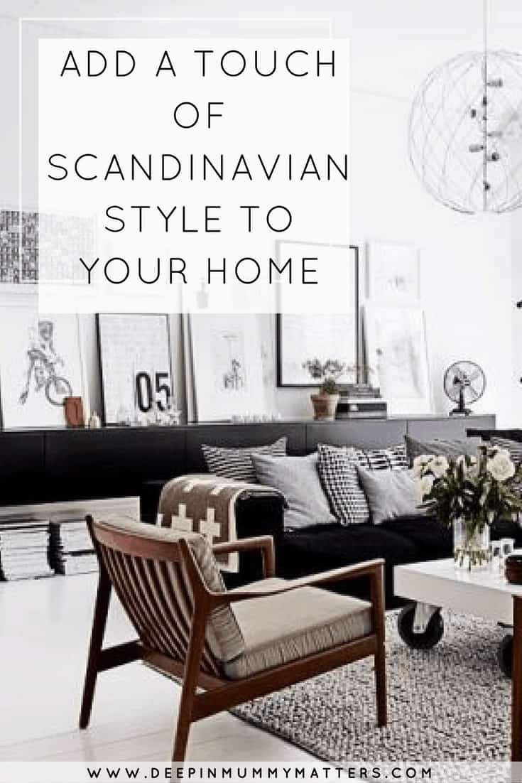 ADD A TOUCH OF SCANDINAVIAN STYLE TO YOUR HOME