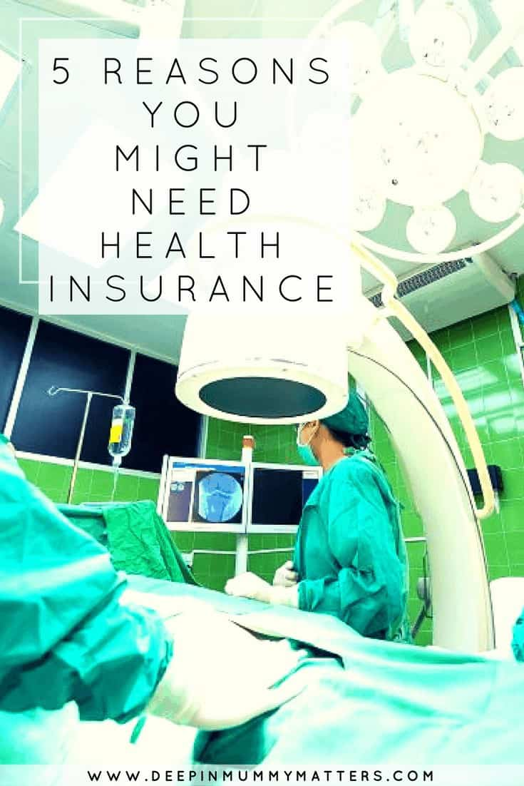 5 REASONS YOU MIGHT NEED HEALTH INSURANCE